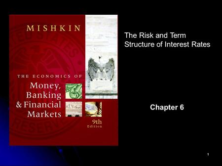 1 The Risk and Term Structure of Interest Rates Chapter 6.