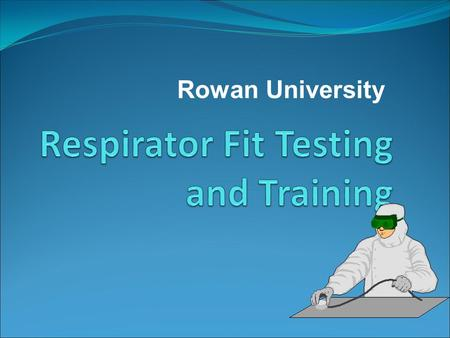 Rowan University. Definitions High efficiency particulate air (HEPA) filter Immediately dangerous to life of health (IDLH) Negative pressure respirator.