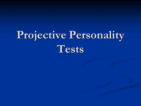 Projective Personality Tests. Based on PROJECTIVE HYPOTHESIS: Based on PROJECTIVE HYPOTHESIS: when people attempt to understand an ambiguous or vague.