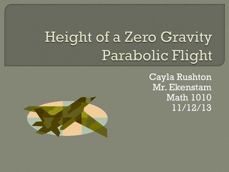 Cayla Rushton Mr. Ekenstam Math 1010 11/12/13.  NASA and the Russian Space Agency use a special plane to train their astronauts. This plane goes almost.