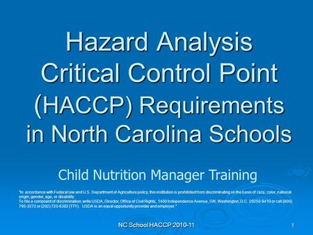 NC School HACCP 2010-11 1 Hazard Analysis Critical Control Point ( HACCP) Requirements in North Carolina Schools Child Nutrition Manager Training In accordance.