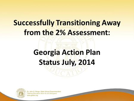 Successfully Transitioning Away from the 2% Assessment: Georgia Action Plan Status July, 2014.