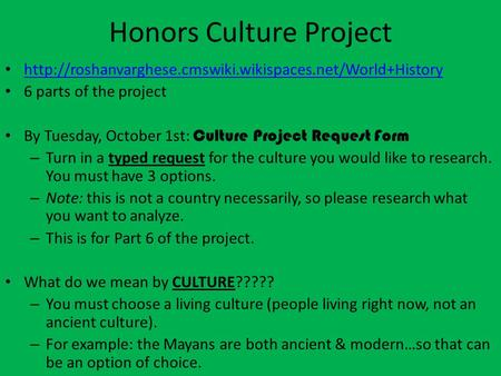 Honors Culture Project  6 parts of the project By Tuesday, October 1st: Culture Project Request.