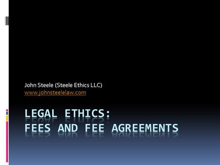 John Steele (Steele Ethics LLC) www.johnsteelelaw.com.