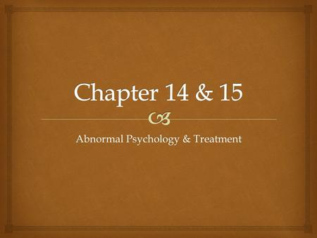Abnormal Psychology & Treatment.   4 Components of Abnormality  Unusual – against majority  Maladaptive – interferes with ability to function  Labeled.