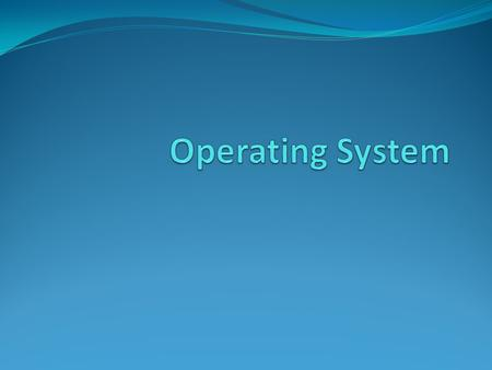 Operating System An operating system (OS) is a software, consisting of programs and data, that runs on computers, manages computer hardware resources,