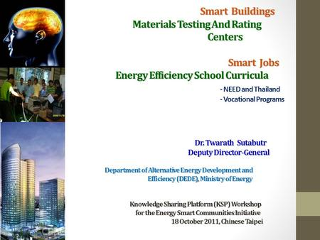 Smart Buildings Materials Testing And Rating Centers Smart Jobs Energy Efficiency School Curricula Dr. Twarath Sutabutr Deputy Director-General Department.