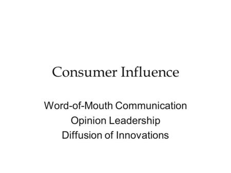 Consumer Influence Word-of-Mouth Communication Opinion Leadership Diffusion of Innovations.