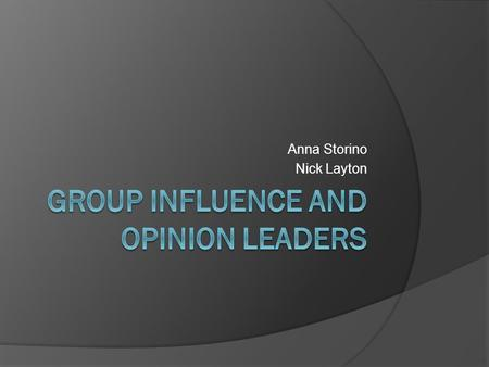 Anna Storino Nick Layton.  Social Power: The capacity to alter the actions of others.  Opinion Leader: A person who is frequently able to influence.