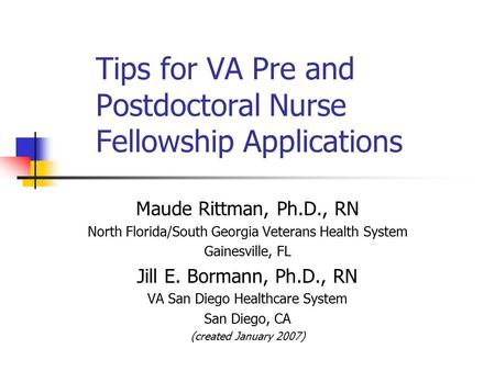 Tips for VA Pre and Postdoctoral Nurse Fellowship Applications Maude Rittman, Ph.D., RN North Florida/South Georgia Veterans Health System Gainesville,