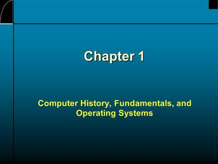 Chapter 1 Computer History, Fundamentals, and Operating Systems.