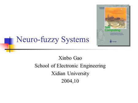 Neuro-fuzzy Systems Xinbo Gao School of Electronic Engineering Xidian University 2004,10.