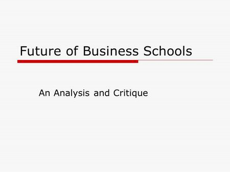 Future of Business Schools An Analysis and Critique.