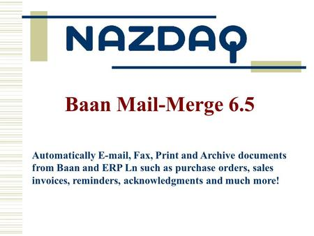Automatically E-mail, Fax, Print and Archive documents from Baan and ERP Ln such as purchase orders, sales invoices, reminders, acknowledgments and much.