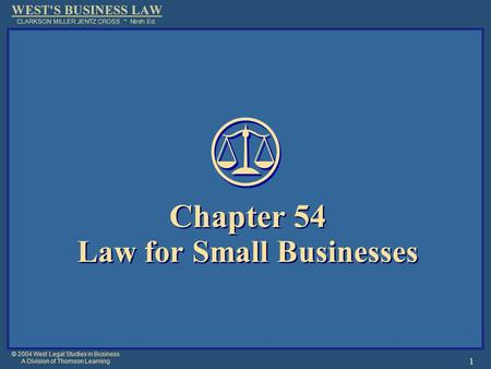 © 2004 West Legal Studies in Business A Division of Thomson Learning 1 Chapter 54 Law for Small Businesses Chapter 54 Law for Small Businesses.