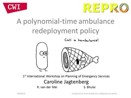 A polynomial-time ambulance redeployment policy 1 st International Workshop on Planning of Emergency Services Caroline Jagtenberg R. van der Mei S. Bhulai.