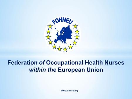 Www.fohneu.org Federation of Occupational Health Nurses within the European Union.