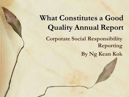 What Constitutes a Good Quality Annual Report Corporate Social Responsibility Reporting By Ng Kean Kok.