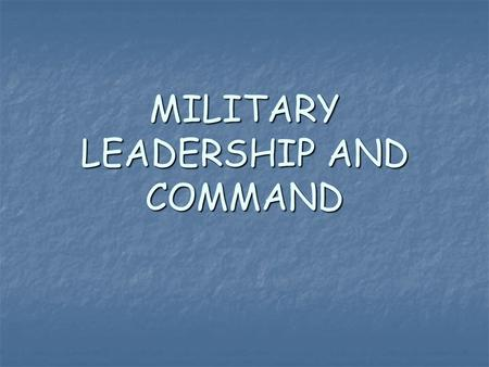 MILITARY LEADERSHIP AND COMMAND. MILITARY LEADERSHIP - is the art of influencing and directing men to an assigned goal in such way as to obtain their.