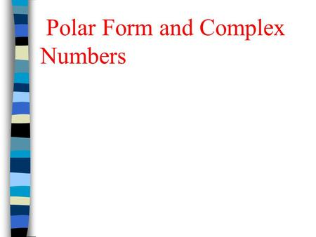 Polar Form and Complex Numbers. In a rectangular coordinate system, There is an x and a y-axis. In polar coordinates, there is one axis, called the polar.
