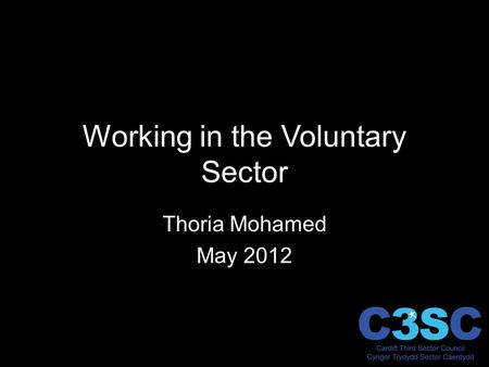 Working in the Voluntary Sector Thoria Mohamed May 2012.