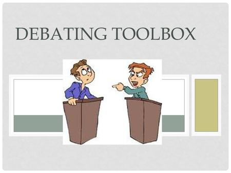 DEBATING TOOLBOX. WHAT IS WRONG WITH THIS ARGUMENT? Watch this short clip and discuss