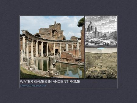 WATER GAMES IN ANCIENT ROME VANNUCCHI & MORONI. COLOSSEO The Colosseum, also known as the Flavian Amphitheatre, is an elliptical amphitheatre in the centre.