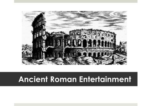 ancient roman entertainment essay Explore a database of 500,000+ college essay examples ancient rome vs united  states if someone were to ask me the question of ancient roman entertainment.