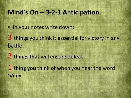 Mind's On – 3-2-1 Anticipation In your notes write down: 3 things you think it essential for victory in any battle 2 things that will ensure defeat 1 thing.