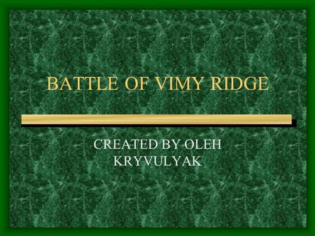 BATTLE OF VIMY RIDGE CREATED BY OLEH KRYVULYAK. DAMAGE OF WWI - W W 1 is famous for the extensive damage and terrible failures.