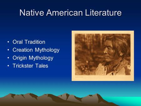 Native American Literature Oral Tradition Creation Mythology Origin Mythology Trickster Tales.