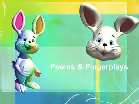 Poems & Fingerplays. Bunnies are brown Bunnies are white Bunnies are always An Easter delight. Bunnies are cuddly The large and the small. But I like.