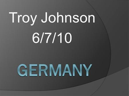 Troy Johnson 6/7/10. Anthem/Flag  Anthem: Third stanza of Das Lied der Deutschen.