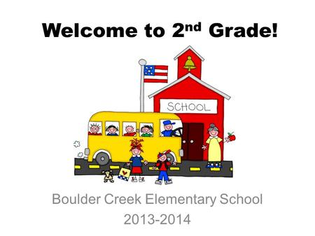Welcome to 2 nd Grade! Boulder Creek Elementary School 2013-2014.