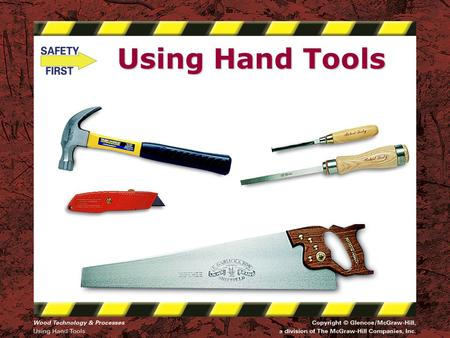 Using Hand Tools. Safety Notice - Brand Disclaimer Safety Notice The viewer is expressly advised to consider and use all safety precautions described.