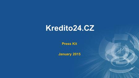 Kredito24.CZ Press Kit January 2015. 1 Kredito24 Markets Soon to be launched General Info Kredito24 offers sustainable financial products of the 21 st.