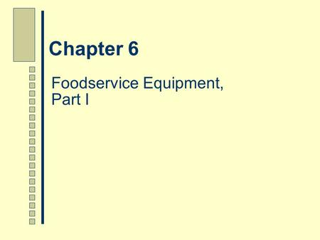 Foodservice Equipment, Part I Chapter 6. Chapter 6 Overview This Chapter:  Describes the basis for selecting foodservice equipment  Outlines the standards.