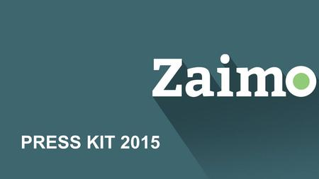 PRESS KIT 2015. 2 What is Zaimo? Zaimo is the online loan platform that offers personalized short and mid-term loans and other financial products. In.