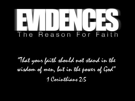 """That your faith should not stand in the wisdom of men, but in the power of God"" 1 Corinthians 2:5."