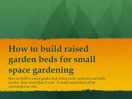 How to build raised garden beds for small space gardening How to build a raised garden bed, which tools, material and skills needed. How much does it cost.