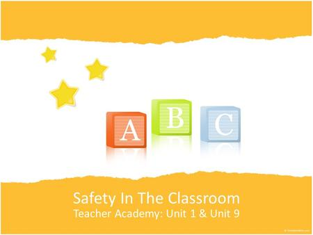 Safety In The Classroom Teacher Academy: Unit 1 & Unit 9.
