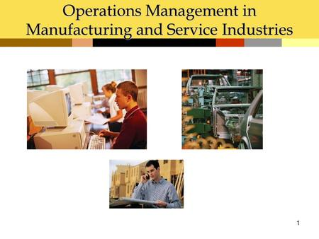 1 Operations Management in Manufacturing and Service Industries.