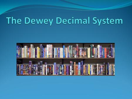 The Dewey Decimal Classification is a system of library classification madeDewey Decimal Classification up of ten main classes or categories, each divided.
