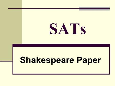 SATs Shakespeare Paper. PEE P oint E vidence (quote) E xplanation.