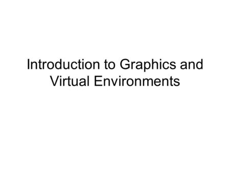 Introduction to Graphics and Virtual Environments.