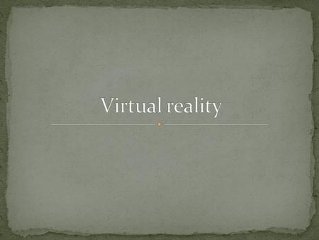 application of virtual reality today Recognize therapeutic uses of virtual reality Importance of VR for training purposes Understand the concerns and.