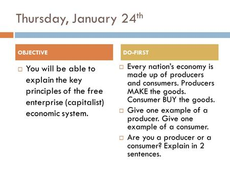 Thursday, January 24 th  You will be able to explain the key principles of the free enterprise (capitalist) economic system.  Every nation's economy.