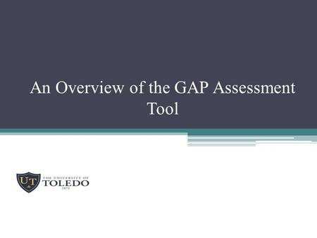 An Overview of the GAP Assessment Tool. Brief Description of the Tool  It is based on ISO 14001  The assessment provides a checklist for an review of.