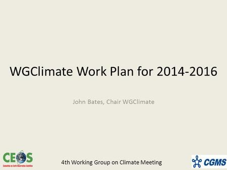 WGClimate Work Plan for 2014-2016 John Bates, Chair WGClimate 4th Working Group on Climate Meeting.