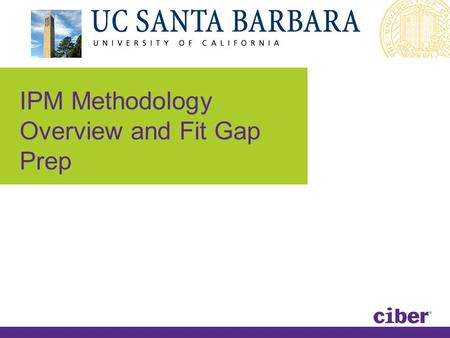 IPM Methodology Overview and Fit Gap Prep. 8/17/2015 | 2 | ©2012 Ciber, Inc. Incremental Prototype Methodology IPM is a building block approach divided.